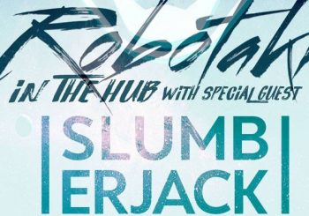 Robotaki in The Hub with Special Guest Slumberjack